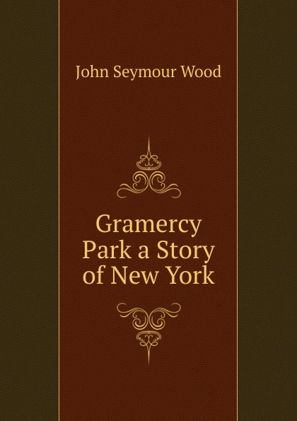 John Seymour Wood Gramercy Park a Story of New York gramercy бра thaddeus