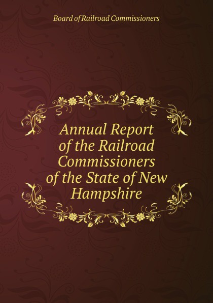 Board of Railroad Commissioners Annual Report of the Railroad Commissioners of the State of New Hampshire
