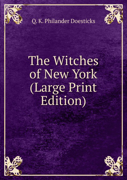 Q.K. Philander Doesticks The Witches of New York (Large Print Edition) doesticks q k philander the witches of new york