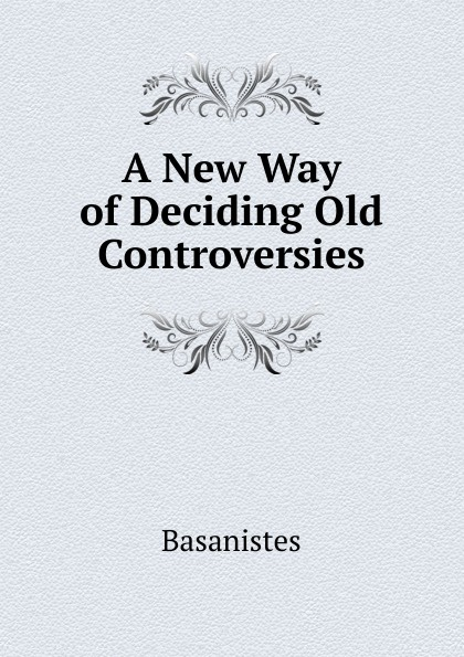 A New Way of Deciding Old Controversies
