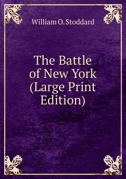 William Osborn Stoddard The Battle of New York (Large Print Edition) stoddard william osborn ulric the jarl a story of the penitent thief