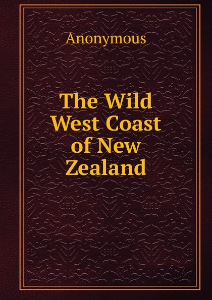 M. l'abbé Trochon The Wild West Coast of New Zealand wild coast