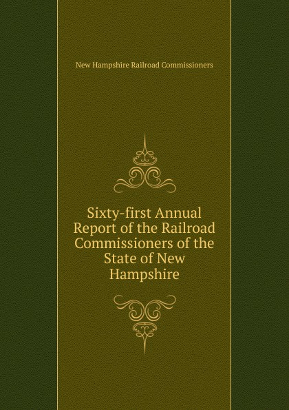 New Hampshire Railroad Commissioners Sixty-first Annual Report of the Railroad Commissioners of the State of New Hampshire