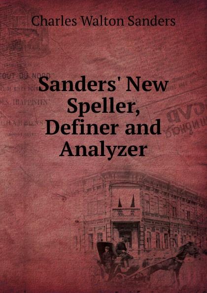 Charles Walton Sanders Sanders. New Speller, Definer and Analyzer charles sanders peirce reasoning