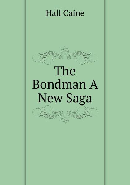Caine Hall The Bondman A New Saga sir hall caine the bondman a new saga