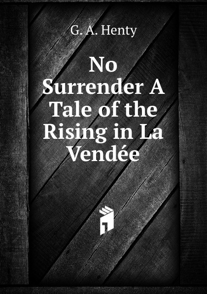 лучшая цена Henty George Alfred No Surrender A Tale of the Rising in La Vendee