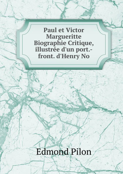 Edmond Pilon Paul et Victor Margueritte Biographie Critique, illustree d.un port.-front. d.Henry No edmond pilon watteau et son ecole classic reprint