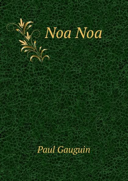Paul Gauguin Noa Noa paul gauguin