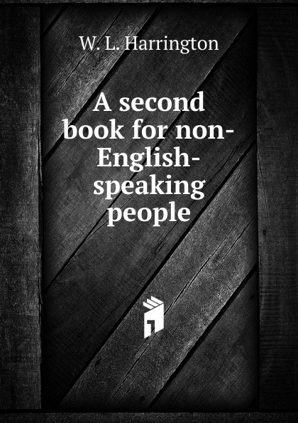 W. L. Harrington A second book for non-English-speaking people