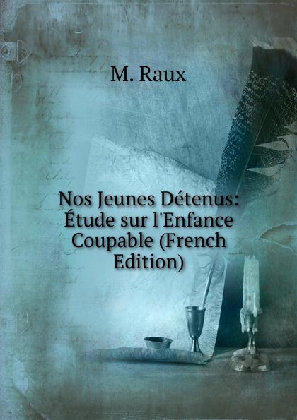 M. Raux Nos Jeunes Detenus: Etude sur l.Enfance Coupable (French Edition) nos jeunes