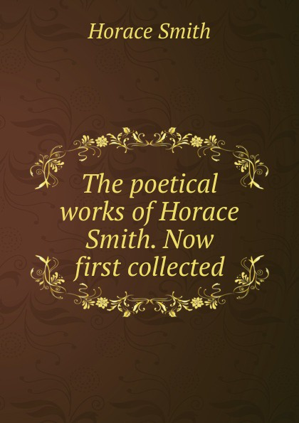 Horace Smith The poetical works of Horace Smith. Now first collected horace smith a pulsating stars