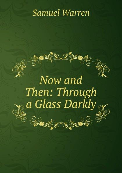 Warren Samuel Now and Then: Through a Glass Darkly