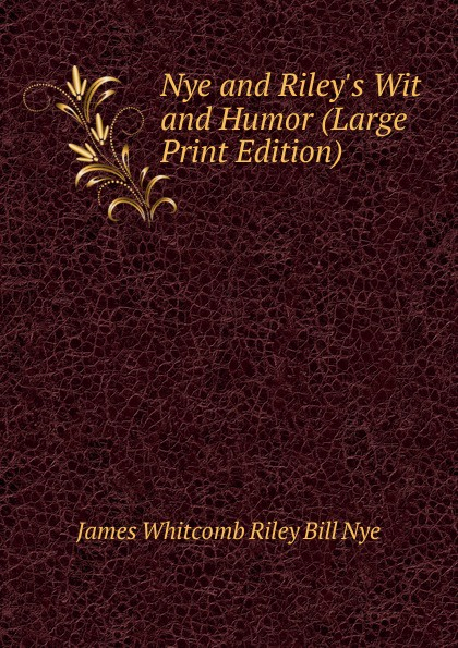Фото - James Whitcomb Riley Bill Nye Nye and Riley.s Wit and Humor (Large Print Edition) james whitcomb riley bill nye nye and riley s wit and humor large print edition