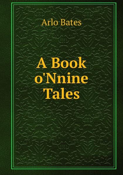 Arlo Bates A Book o.Nnine Tales