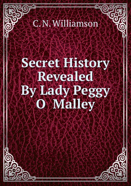 C.N. Williamson Secret History Revealed By Lady Peggy O Malley mya o malley at first sight
