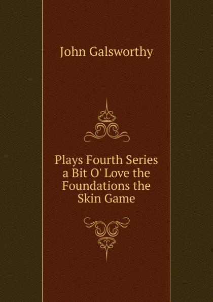 все цены на John Galsworthy Plays Fourth Series a Bit O. Love the Foundations the Skin Game онлайн