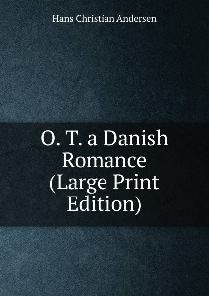 Ганс Христиан Андерсен O. T. a Danish Romance (Large Print Edition)