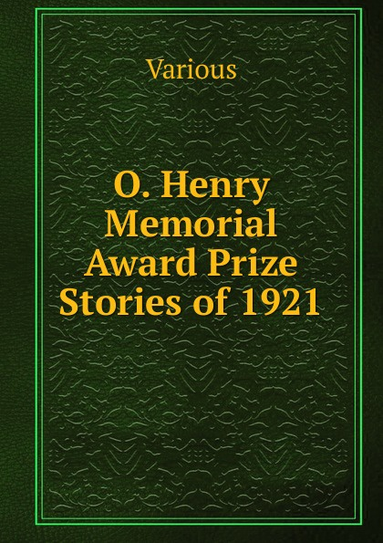 Various O. Henry Memorial Award Prize Stories of 1921 furman laura o henry prize stories 2015