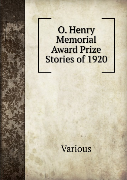 Various O. Henry Memorial Award Prize Stories of 1920 furman laura o henry prize stories 2015