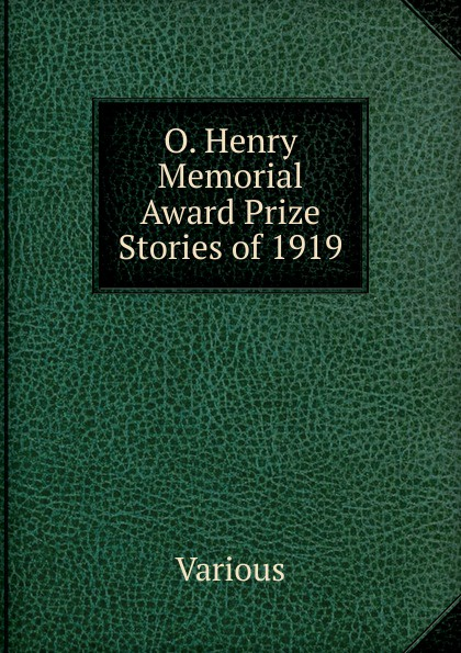 Various O. Henry Memorial Award Prize Stories of 1919 furman laura o henry prize stories 2015