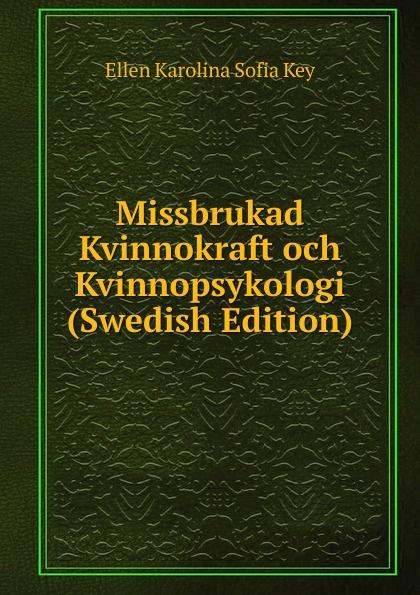 Ellen Karolina Sofia Key Missbrukad Kvinnokraft och Kvinnopsykologi (Swedish Edition) ellen karolina sofia key love and marriage