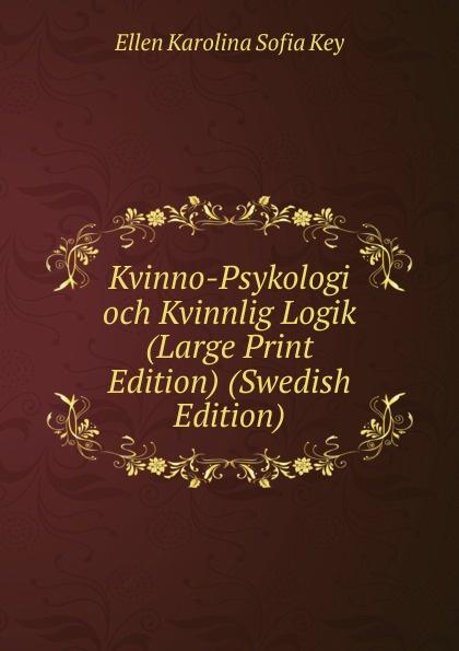 Ellen Karolina Sofia Key Kvinno-Psykologi och Kvinnlig Logik (Large Print Edition) (Swedish Edition) ellen karolina sofia key love and marriage