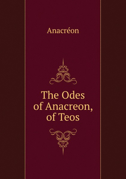 Anacreon The Odes of Anacreon, of Teos anacreon odes