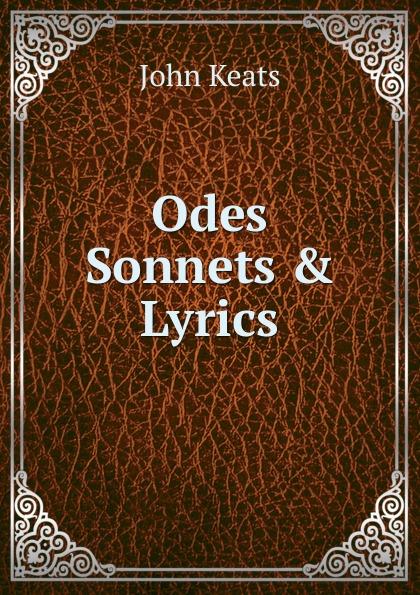 Keats John Odes Sonnets and Lyrics