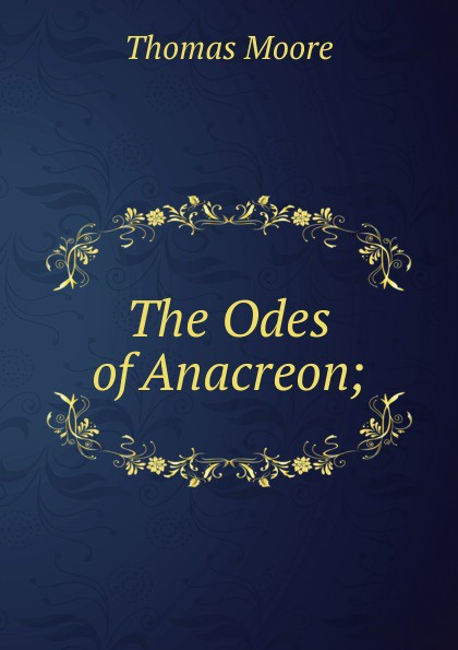 Thomas Moore The Odes of Anacreon; anacreon odes of anacreon tr into engl verse with notes by t moore