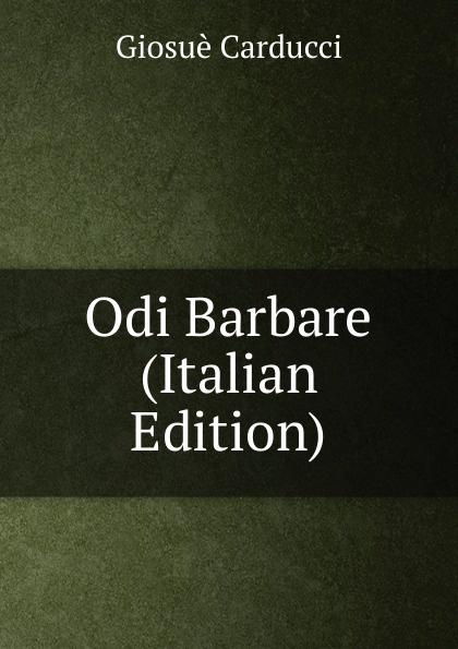 Giosuè Carducci Odi Barbare (Italian Edition) giosuè carducci rime nuove