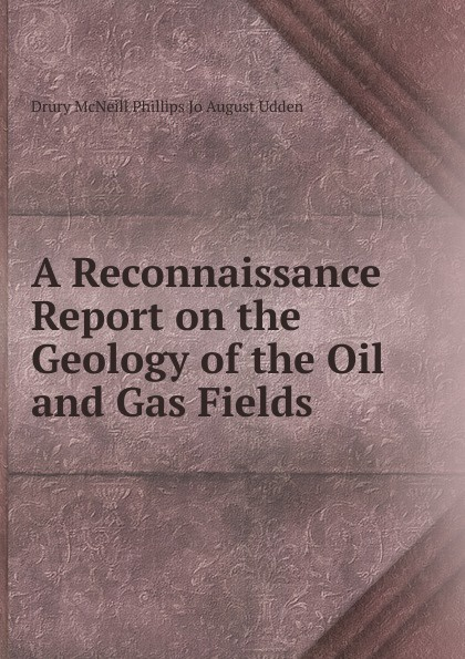 Drury McNeill Phillips Jo August Udden A Reconnaissance Report on the Geology of the Oil and Gas Fields цена