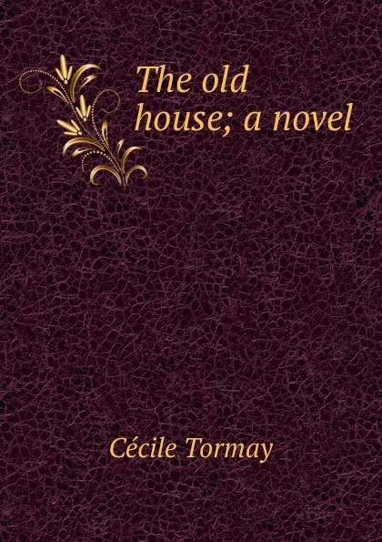 Cécile Tormay The old house; a novel
