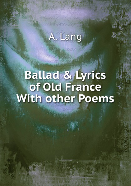 A. Lang Ballad . Lyrics of Old France With other Poems мастер класс витража для двоих