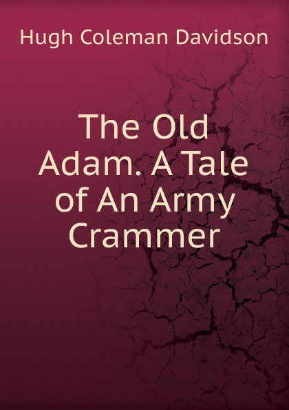Hugh Coleman Davidson The Old Adam. A Tale of An Army Crammer a crammer heiliges passau