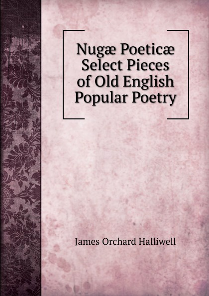 James Orchard Halliwell Nugae Poeticae Select Pieces of Old English Popular Poetry