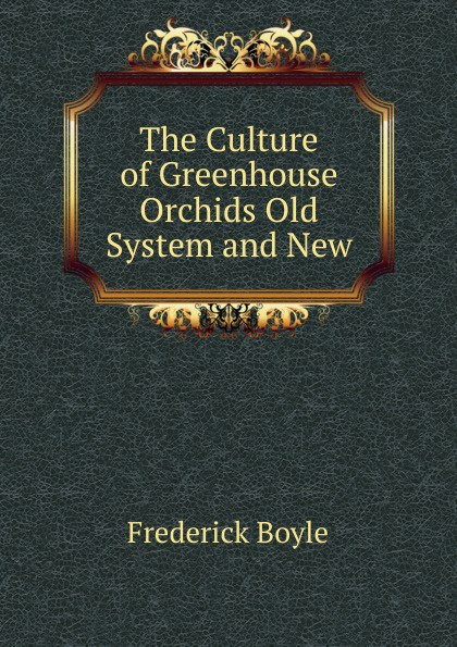 The Culture of Greenhouse Orchids Old System and New