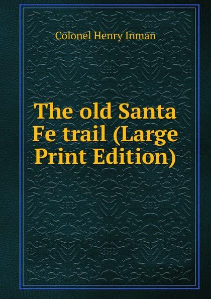 Colonel Henry Inman The old Santa Fe trail (Large Print Edition) santa hat print sleeveless flare dress