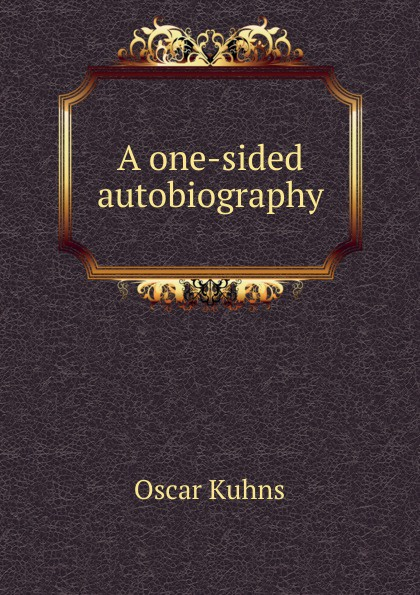 Oscar Kuhns A one-sided autobiography