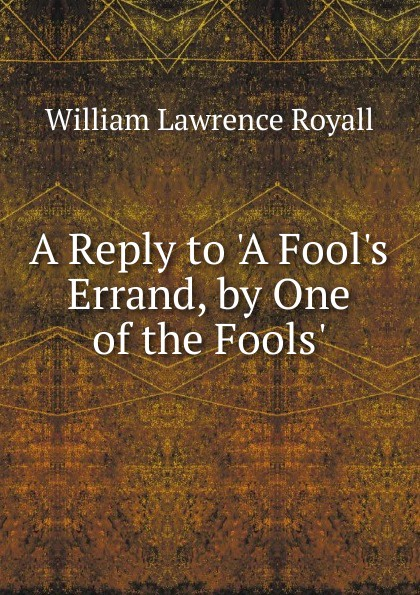 William Lawrence Royall A Reply to .A Fool.s Errand, by One of the Fools. недорого