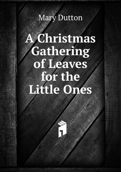 Mary Dutton A Christmas Gathering of Leaves for the Little Ones mary f waterbury light for little ones