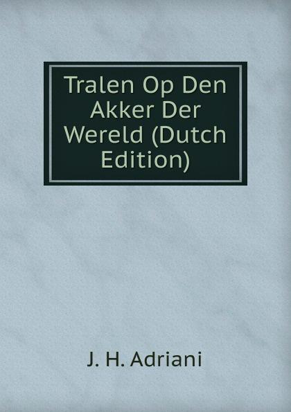 J. H. Adriani Tralen Op Den Akker Der Wereld (Dutch Edition) olga b a van den akker reproductive health psychology