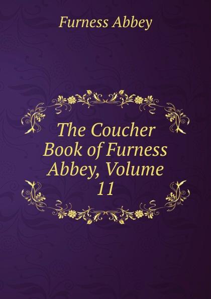 Furness Abbey The Coucher Book of Furness Abbey, Volume 11 downton abbey script book season 2