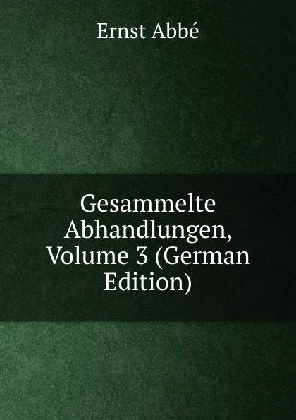 Ernst Abbe Gesammelte Abhandlungen, Volume 3 (German Edition)