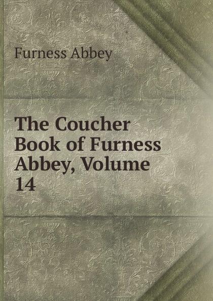 Furness Abbey The Coucher Book of Furness Abbey, Volume 14 downton abbey script book season 2