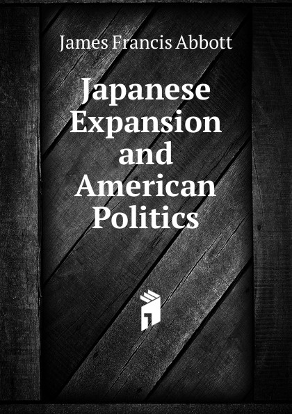 James Francis Abbott Japanese Expansion and American Politics abbott police politics