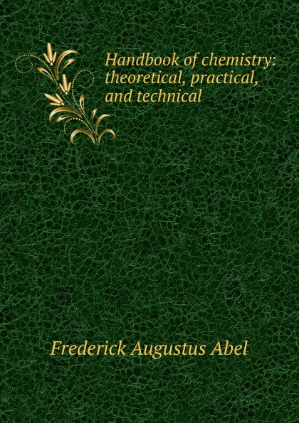 Frederick Augustus Abel Handbook of chemistry: theoretical, practical, and technical frederick augustus ross f a frederick augustus ross slavery ordained of god