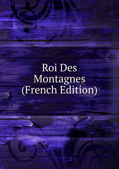 Roi Des Montagnes (French Edition) edmond about le roi des montagnes