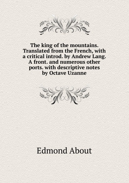 The king of the mountains. Translated from the French, with a critical introd. by Andrew Lang. A front. and numerous other ports. with descriptive notes by Octave Uzanne