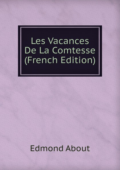 Edmond About Les Vacances De La Comtesse (French Edition) torria davis visual design for online learning