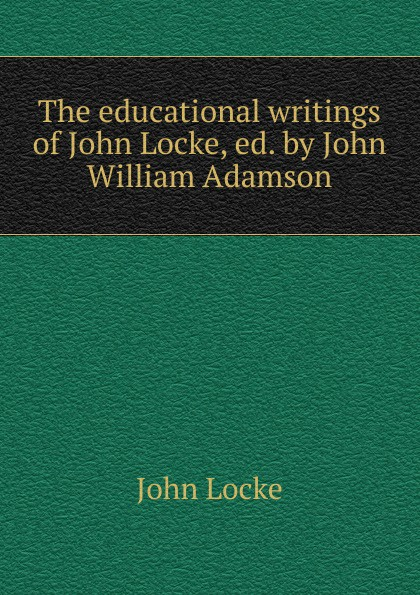 где купить John Locke The educational writings of John Locke, ed. by John William Adamson по лучшей цене